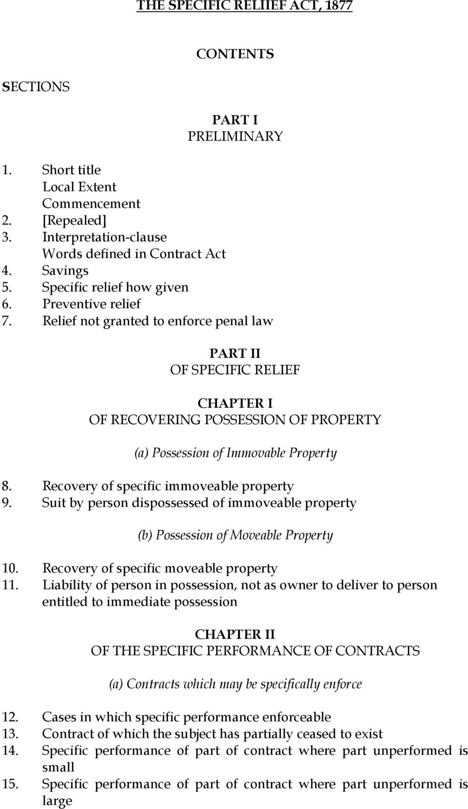 Relief not granted to enforce penal law PART II OF SPECIFIC RELIEF CHAPTER I OF RECOVERING POSSESSION OF PROPERTY (a) Possession of Immovable Property 8. Recovery of specific immoveable property 9.