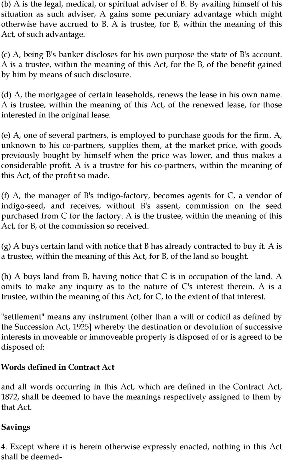 A is a trustee, within the meaning of this Act, for the B, of the benefit gained by him by means of such disclosure. (d) A, the mortgagee of certain leaseholds, renews the lease in his own name.