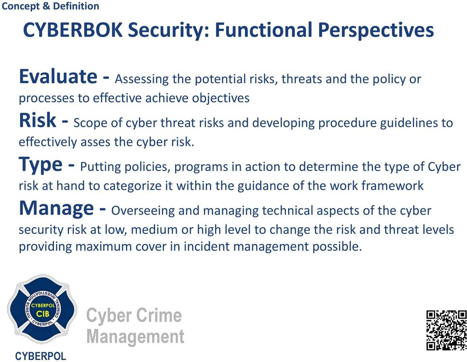 Type - Putting policies, programs in action to determine the type of Cyber risk at hand to categorize it within the guidance of the work framework
