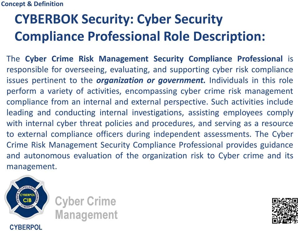 Individuals in this role perform a variety of activities, encompassing cyber crime risk management compliance from an internal and external perspective.