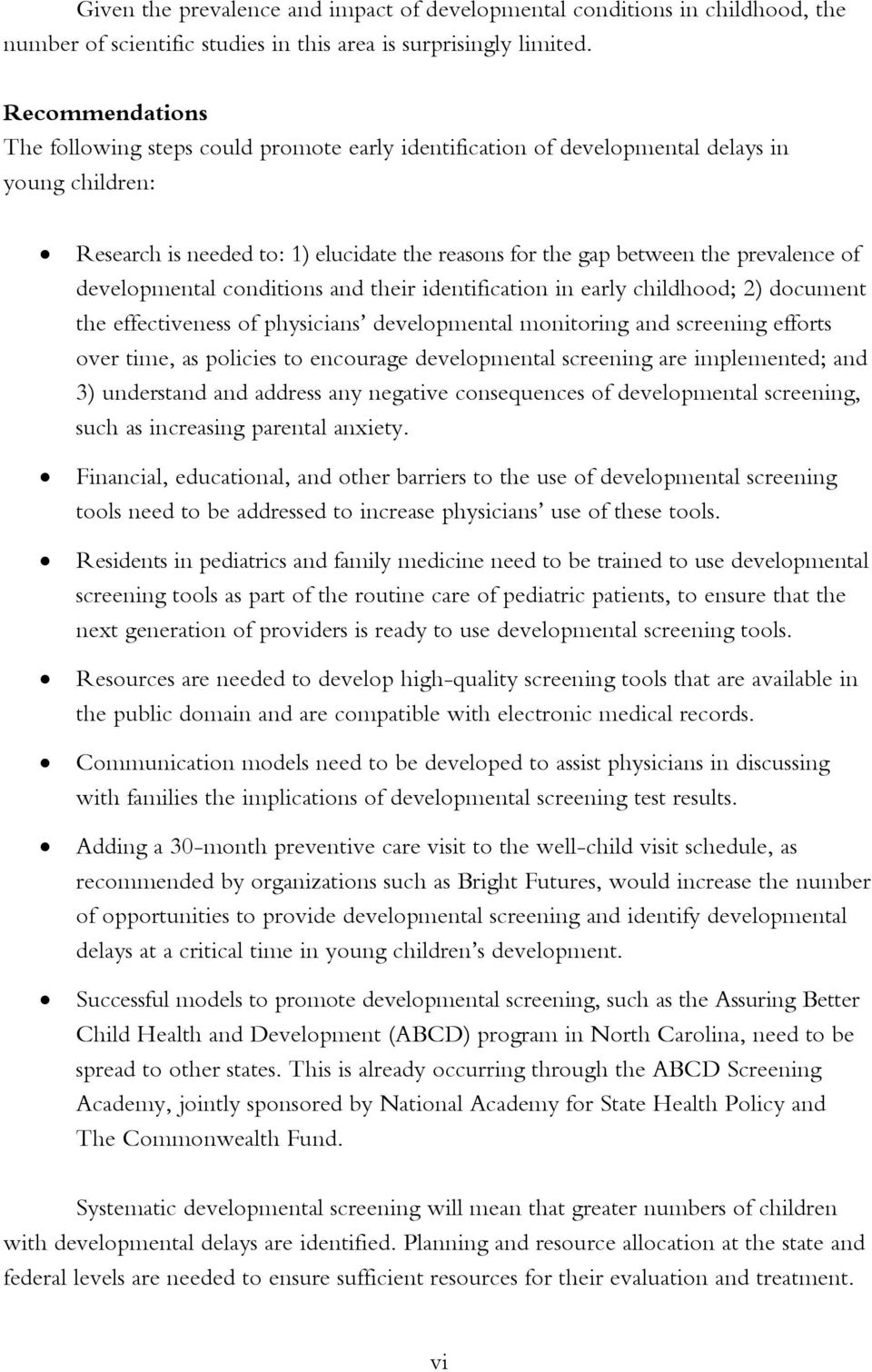 developmental conditions and their identification in early childhood; 2) document the effectiveness of physicians developmental monitoring and screening efforts over time, as policies to encourage
