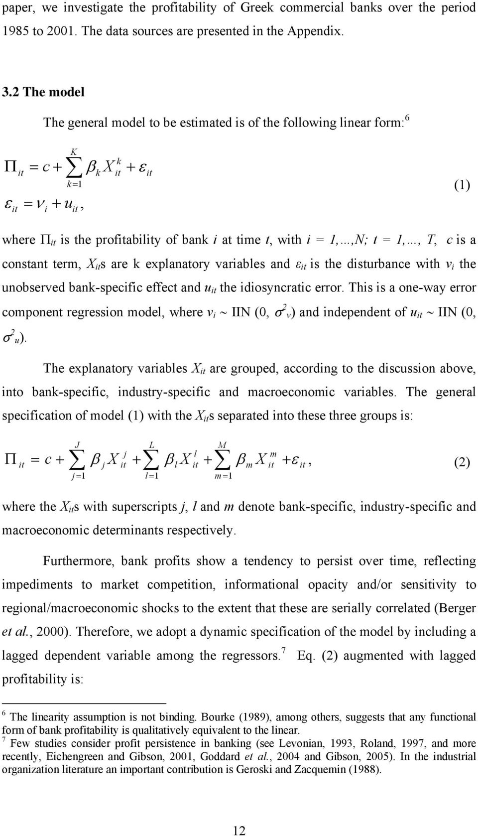i = 1,,N; t = 1,, T, cb constant term, ΧBitBs are k explanatory variables and εbit Bis the disturbance with vbib unobserved bank-specific effect and ubitb the idiosyncratic error.