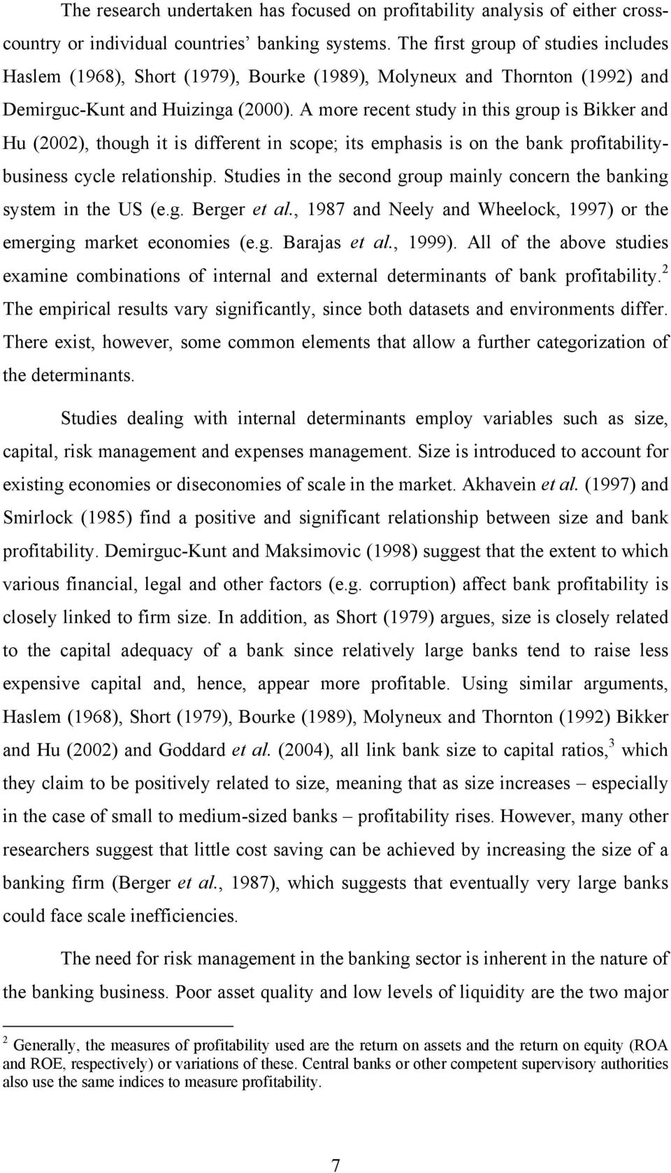 A more recent study in this group is Bikker and Hu (00), though it is different in scope; its emphasis is on the bank profitabilitybusiness cycle relationship.