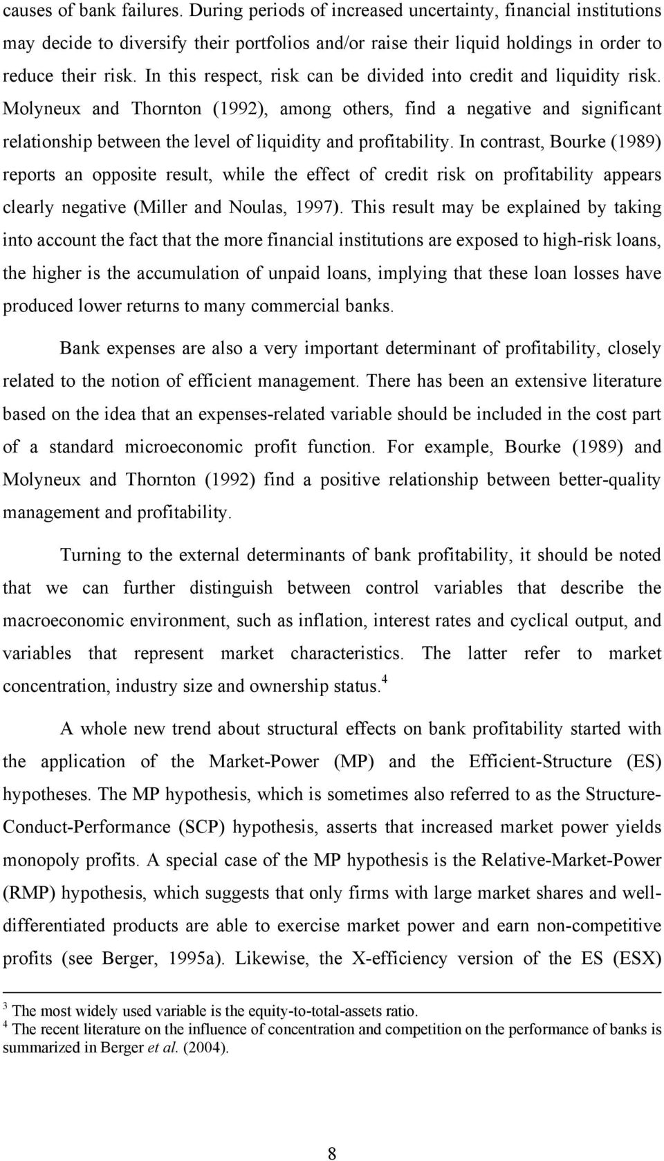 Molyneux and Thornton (199), among others, find a negative and significant relationship between the level of liquidity and profitability.