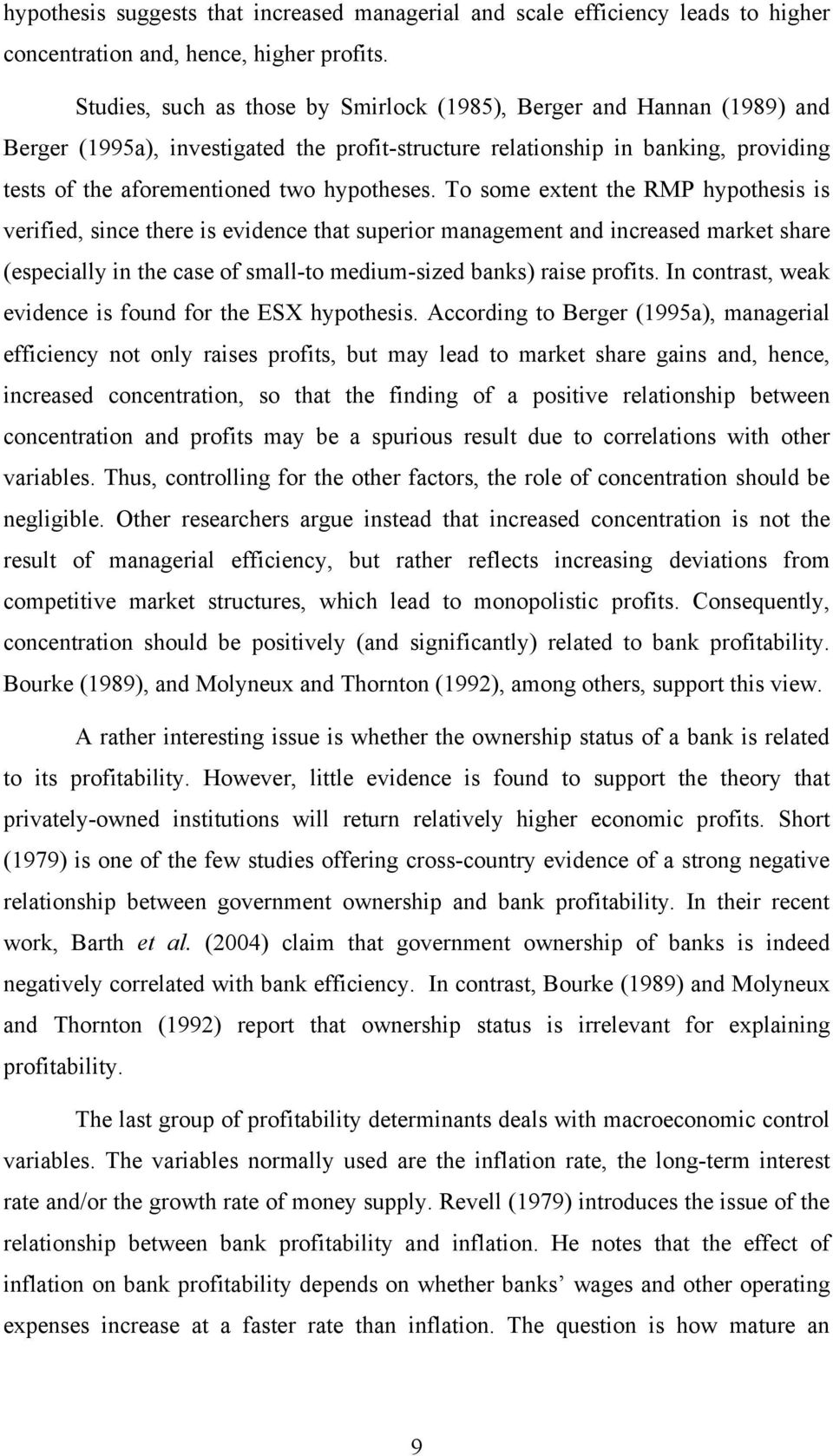 To some extent the RM hypothesis is verified, since there is evidence that superior management and increased market share (especially in the case of small-to medium-sized banks) raise profits.