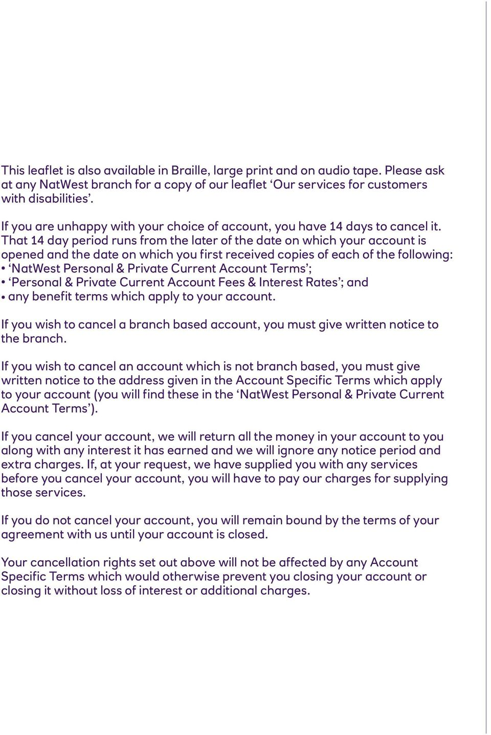 That 14 day period runs from the later of the date on which your account is opened and the date on which you first received copies of each of the following: NatWest Personal & Private Current Account