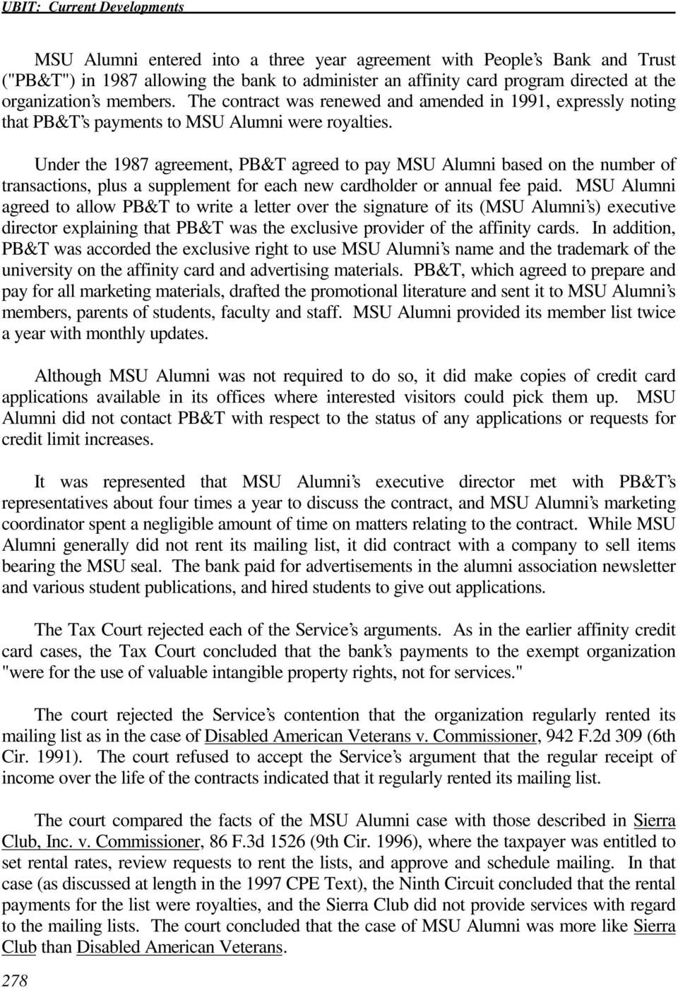 Under the 1987 agreement, PB&T agreed to pay MSU Alumni based on the number of transactions, plus a supplement for each new cardholder or annual fee paid.