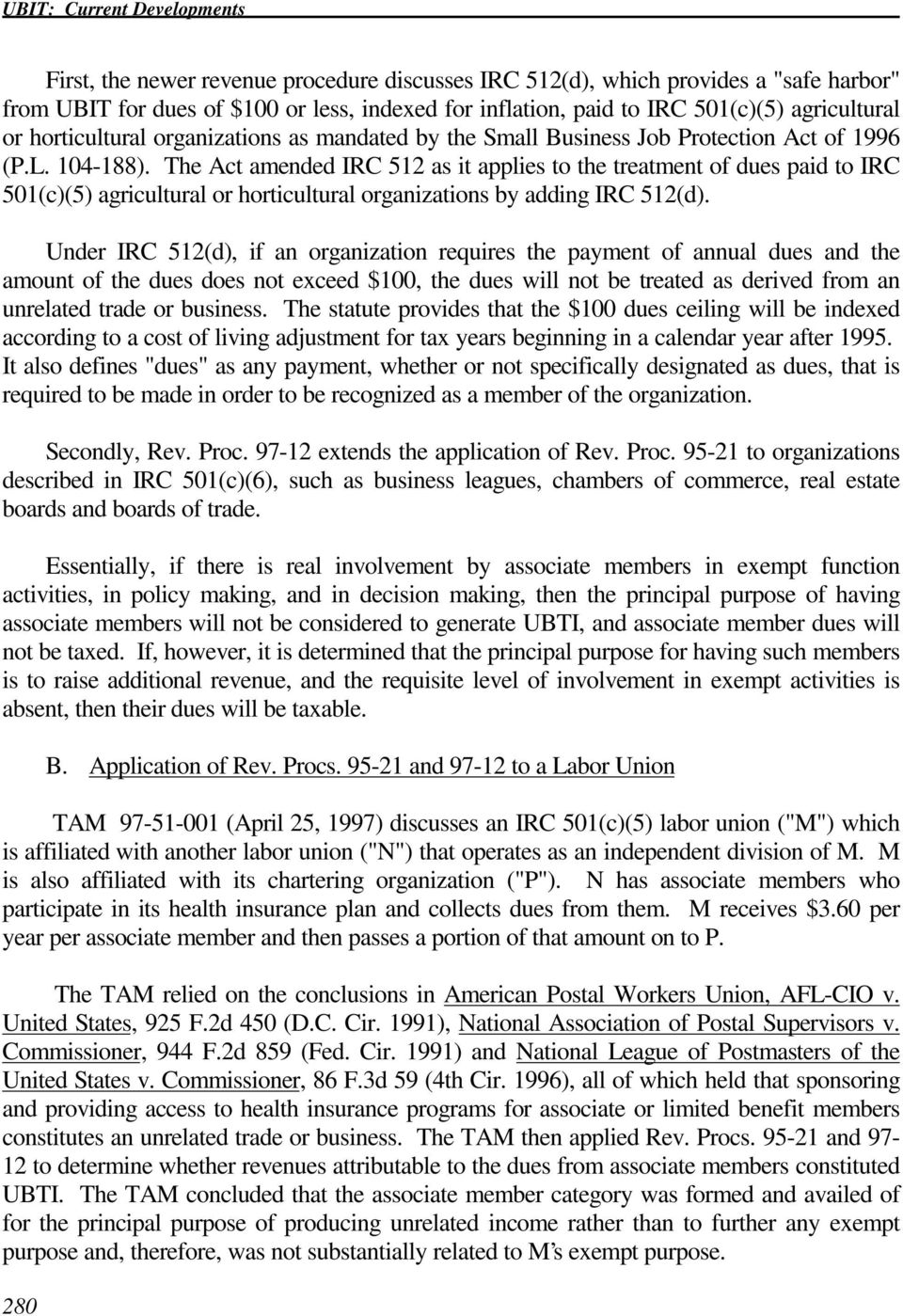 The Act amended IRC 512 as it applies to the treatment of dues paid to IRC 501(c)(5) agricultural or horticultural organizations by adding IRC 512(d).