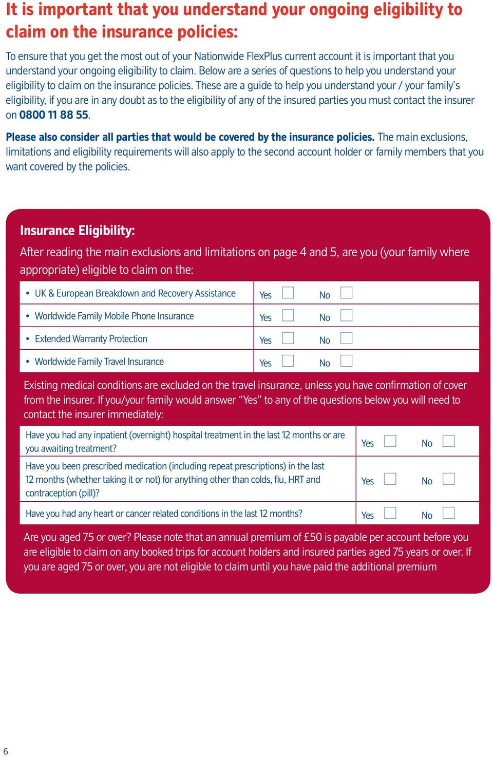These are a guide to help you understand your / your family s eligibility, if you are in any doubt as to the eligibility of any of the insured parties you must contact the insurer on 0800 11 88 55.