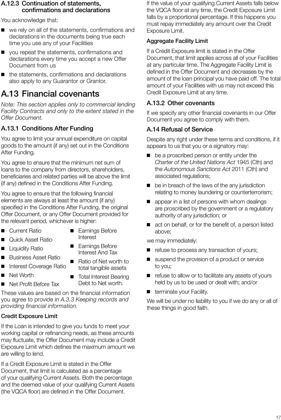 any Guarantor or Grantor. A.13 Financial covenants Note: This section applies only to commercial lending Facility Contracts and only to the extent stated in the Offer Document. A.13.1 Conditions After Funding You agree to limit your aual expenditure on capital goods to the amount (if any) set out in the Conditions After Funding.