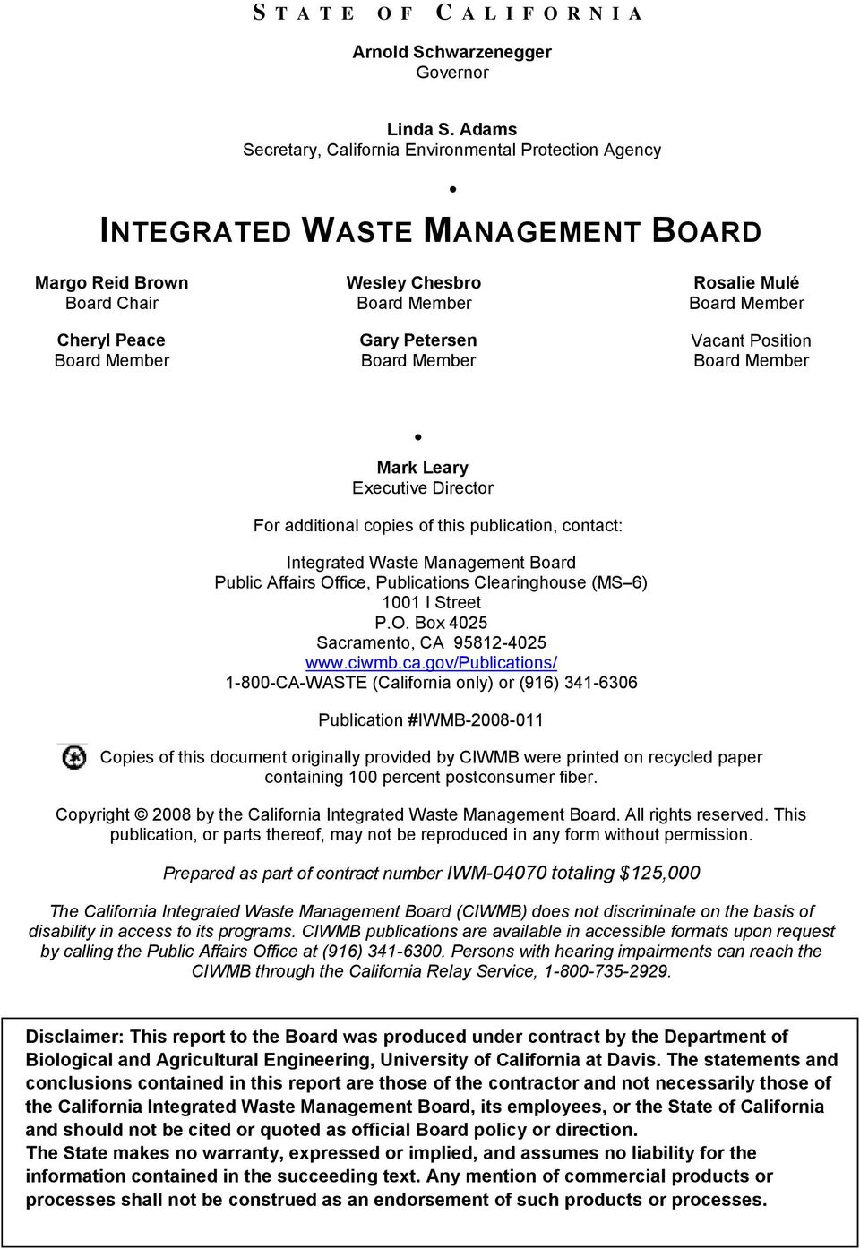Member Rosalie Mulé Board Member Vacant Position Board Member Mark Leary Executive Director For additional copies of this publication, contact: Integrated Waste Management Board Public Affairs