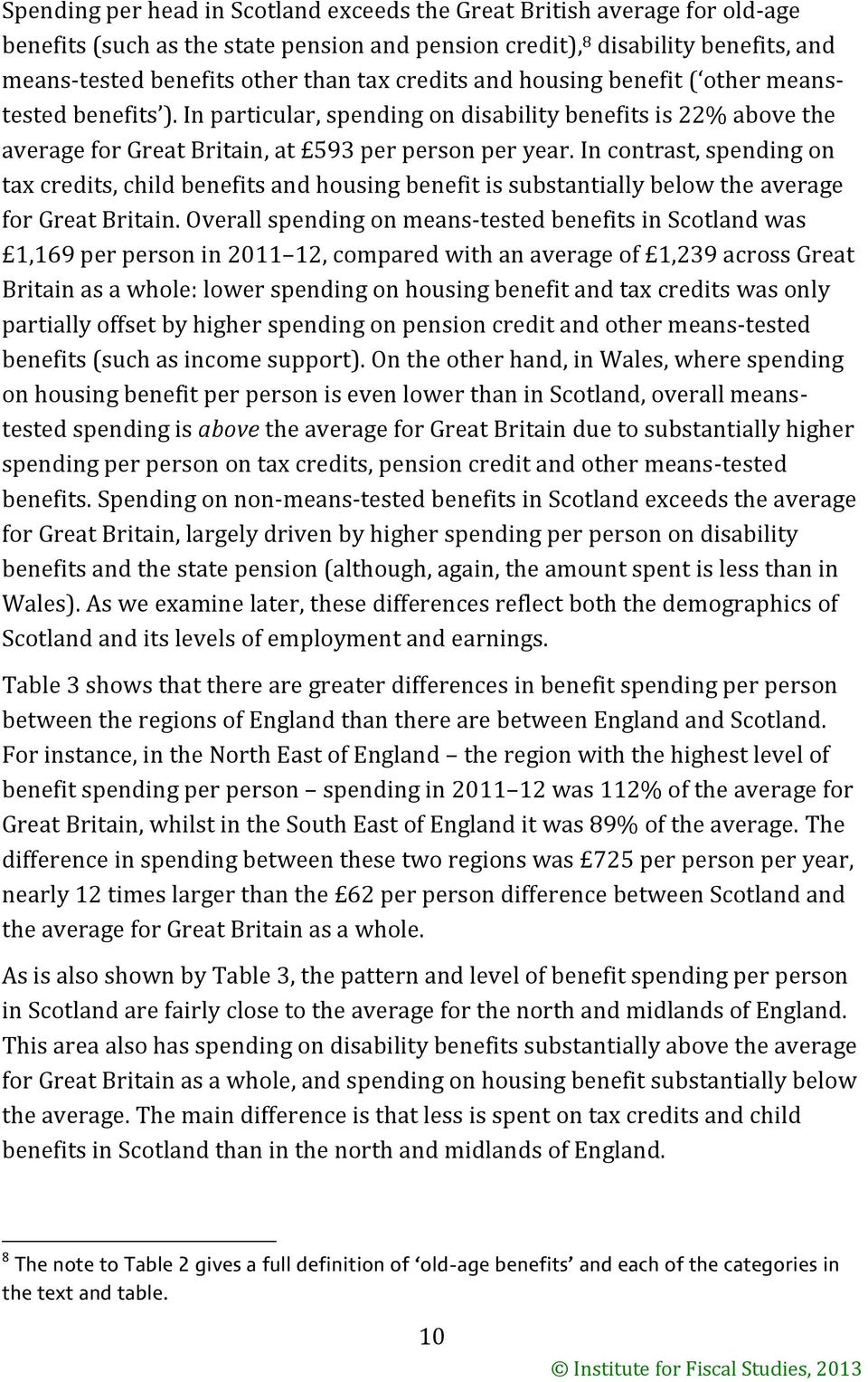 In contrast, spending on tax credits, child benefits and housing benefit is substantially below the average for Great Britain.