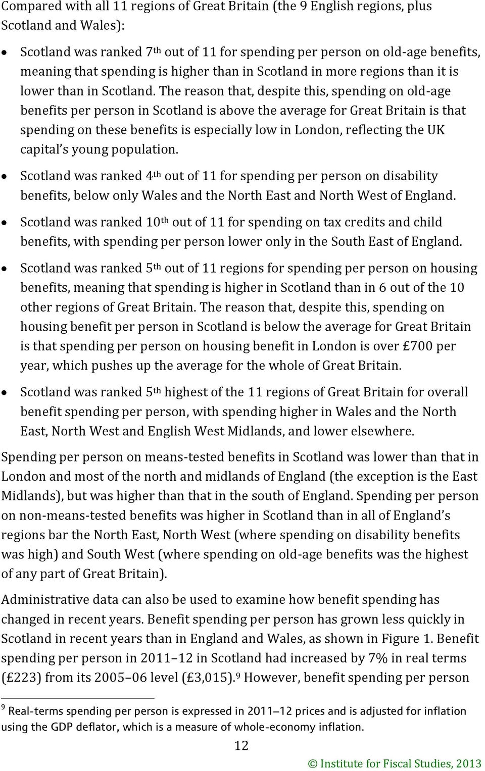 The reason that, despite this, spending on old-age benefits per person in Scotland is above the average for Great Britain is that spending on these benefits is especially low in London, reflecting