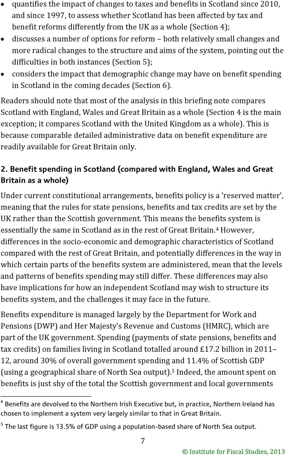 instances (Section 5); considers the impact that demographic change may have on benefit spending in Scotland in the coming decades (Section 6).