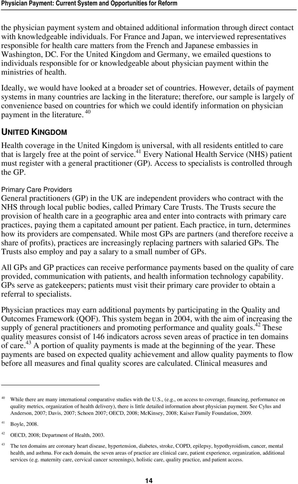 For the United Kingdom and Germany, we emailed questions to individuals responsible for or knowledgeable about physician payment within the ministries of health.