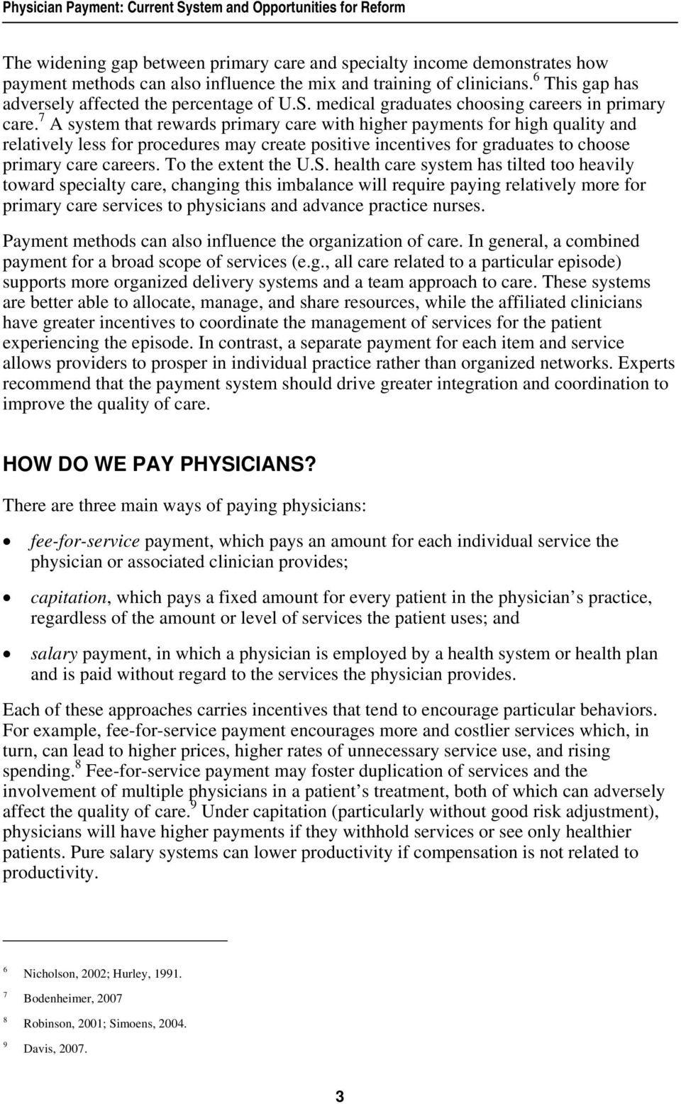 7 A system that rewards primary care with higher payments for high quality and relatively less for procedures may create positive incentives for graduates to choose primary care careers.
