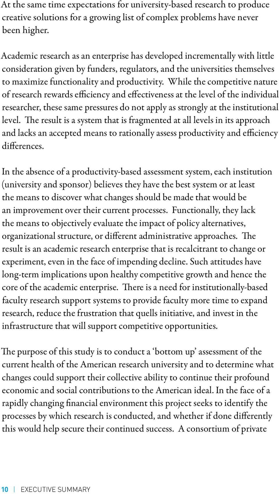 While the competitive nature of research rewards efficiency and effectiveness at the level of the individual researcher, these same pressures do not apply as strongly at the institutional level.