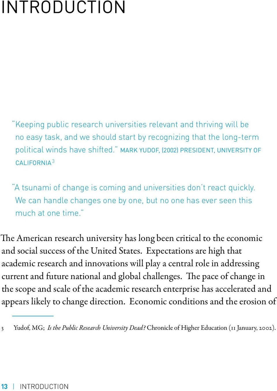 We can handle changes one by one, but no one has ever seen this much at one time. The American research university has long been critical to the economic and social success of the United States.