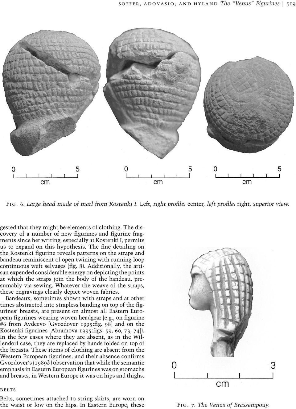 The fine detailing on the Kostenki figurine reveals patterns on the straps and bandeau reminiscent of open twining with running-loop continuous weft selvages (fig. 8).