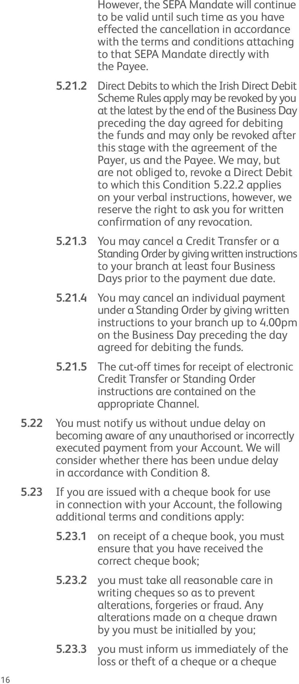 2 Direct Debits to which the Irish Direct Debit Scheme Rules apply may be revoked by you at the latest by the end of the Business Day preceding the day agreed for debiting the funds and may only be