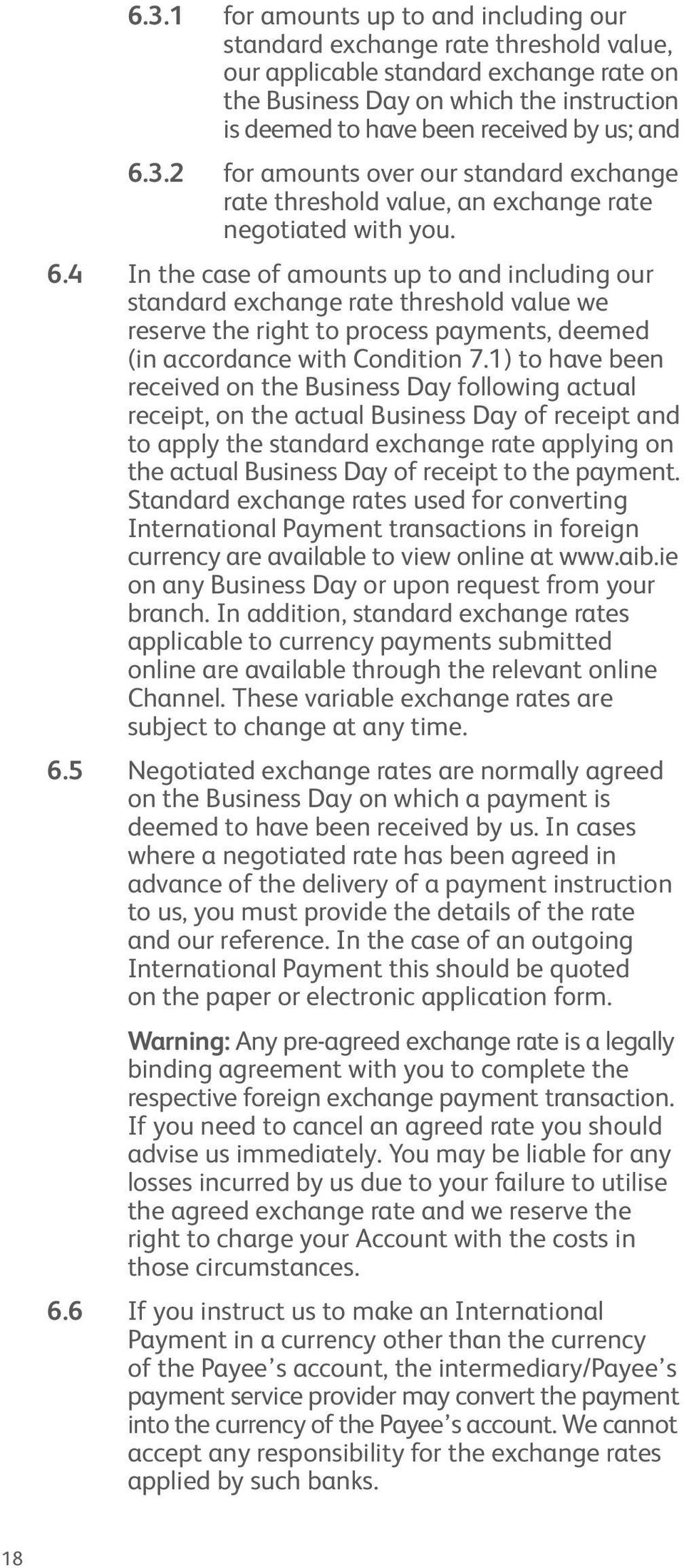 1) to have been received on the Business Day following actual receipt, on the actual Business Day of receipt and to apply the standard exchange rate applying on the actual Business Day of receipt to