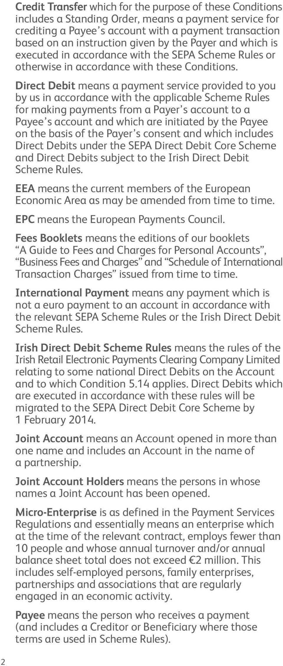 Direct Debit means a payment service provided to you by us in accordance with the applicable Scheme Rules for making payments from a Payer s account to a Payee s account and which are initiated by