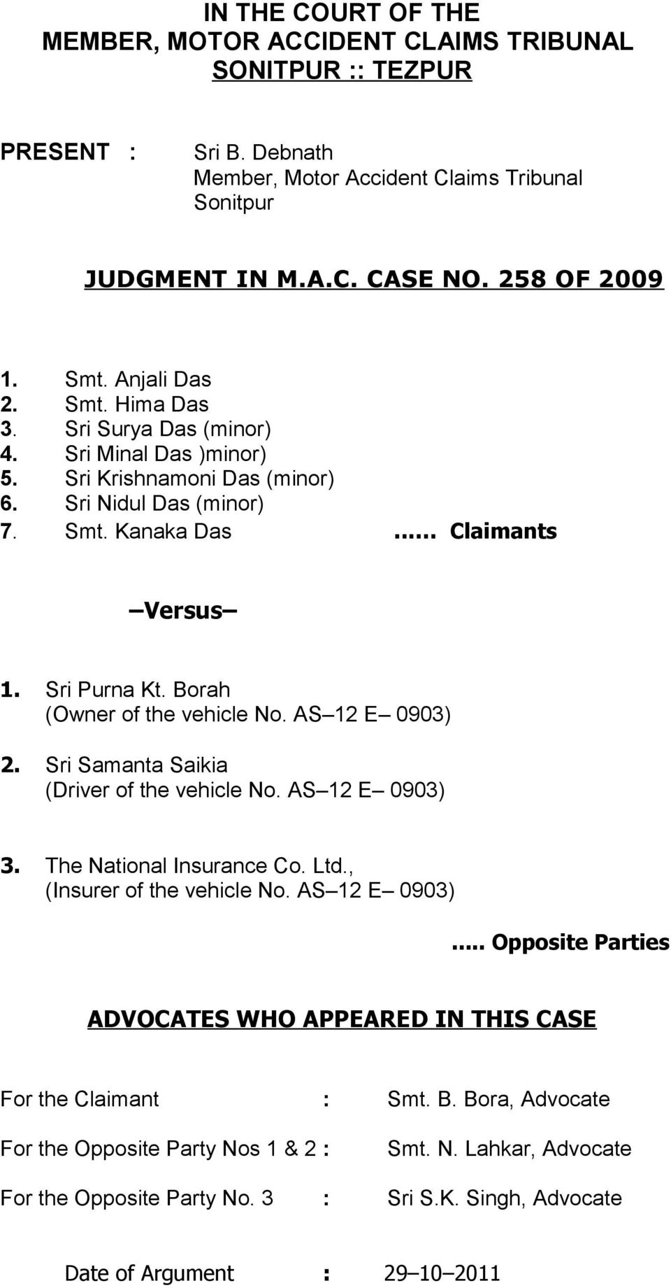 Borah (Owner of the vehicle No. AS 12 E 0903) 2. Sri Samanta Saikia (Driver of the vehicle No. AS 12 E 0903) 3. The National Insurance Co. Ltd., (Insurer of the vehicle No. AS 12 E 0903)... Opposite Parties ADVOCATES WHO APPEARED IN THIS CASE For the Claimant : Smt.