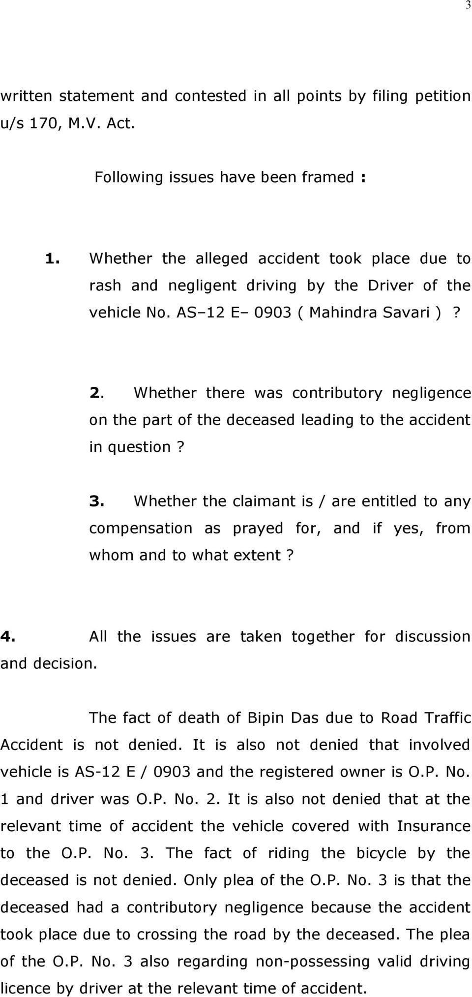 Whether there was contributory negligence on the part of the deceased leading to the accident in question? 3.