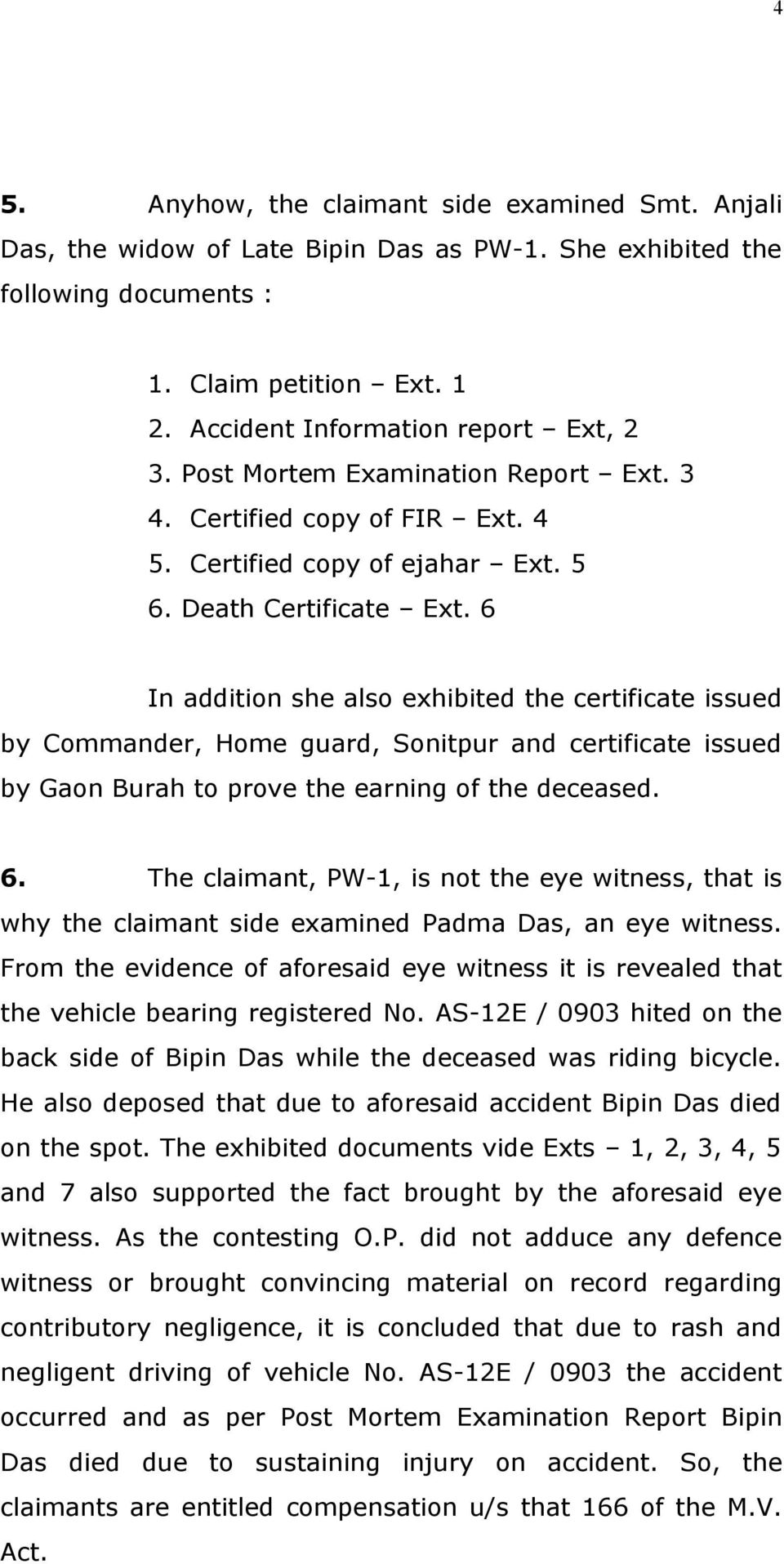 6 In addition she also exhibited the certificate issued by Commander, Home guard, Sonitpur and certificate issued by Gaon Burah to prove the earning of the deceased. 6.