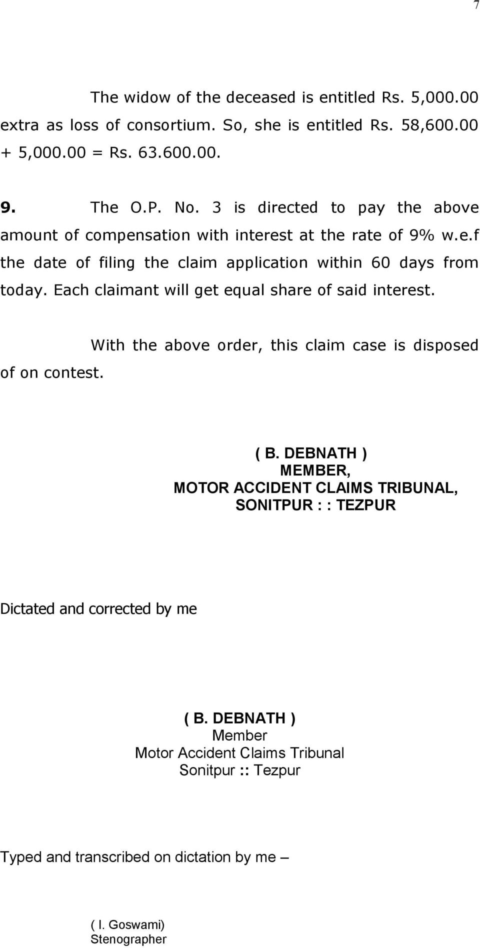 Each claimant will get equal share of said interest. of on contest. With the above order, this claim case is disposed ( B.