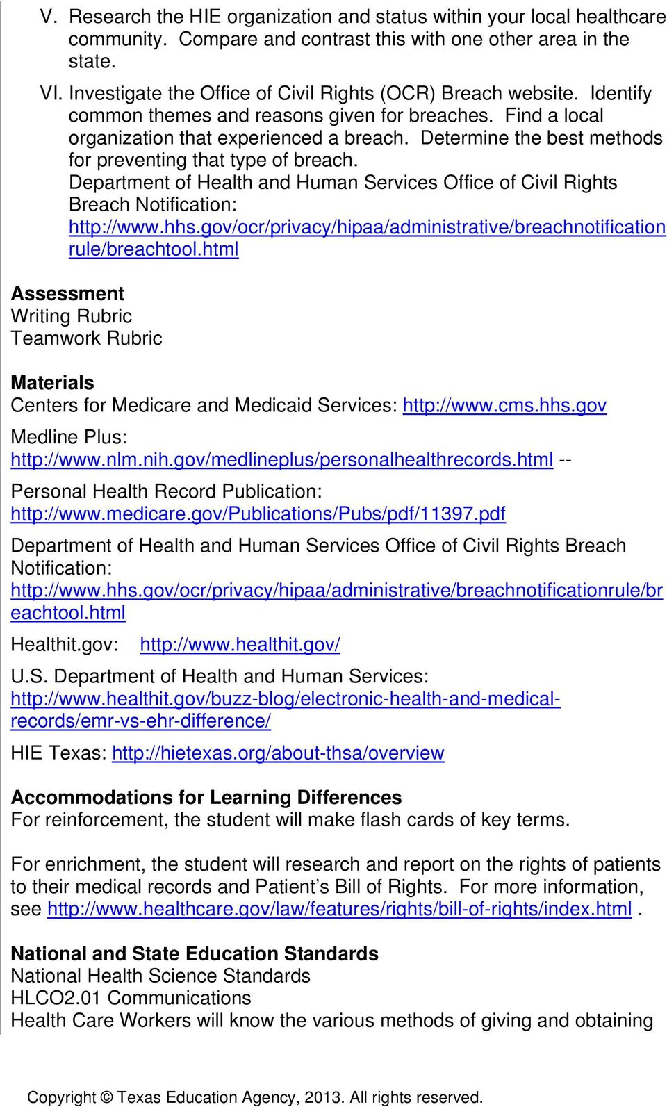Determine the best methods for preventing that type of breach. Department of Health and Human Services Office of Civil Rights Breach Notification: http://www.hhs.