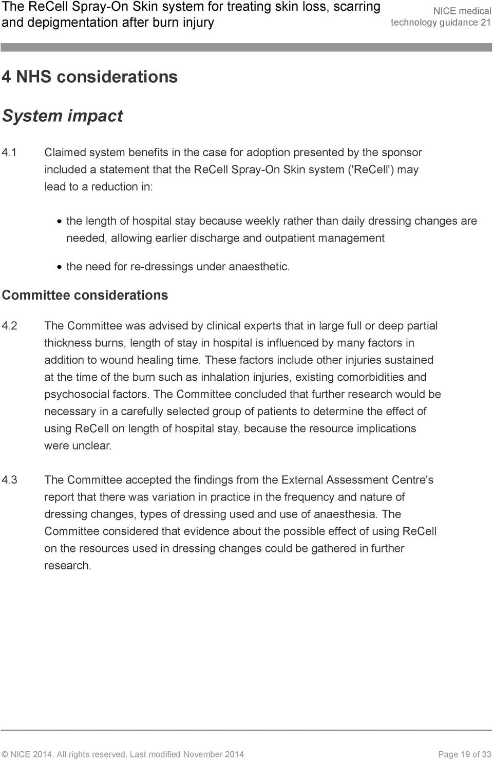 stay because weekly rather than daily dressing changes are needed, allowing earlier discharge and outpatient management the need for re-dressings under anaesthetic. Committee considerations 4.