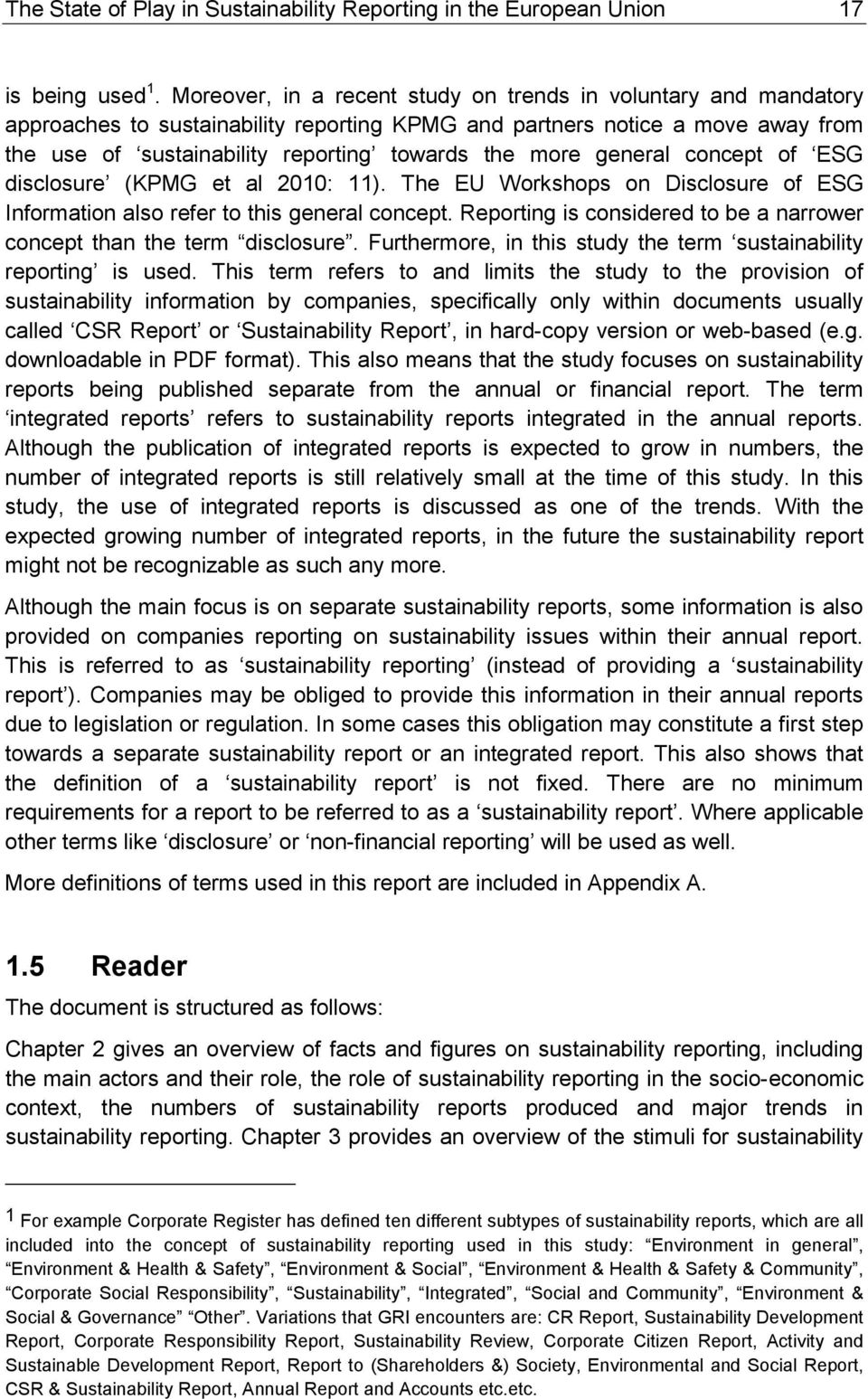 general concept of ESG disclosure (KPMG et al 2010: 11). The EU Workshops on Disclosure of ESG Information also refer to this general concept.