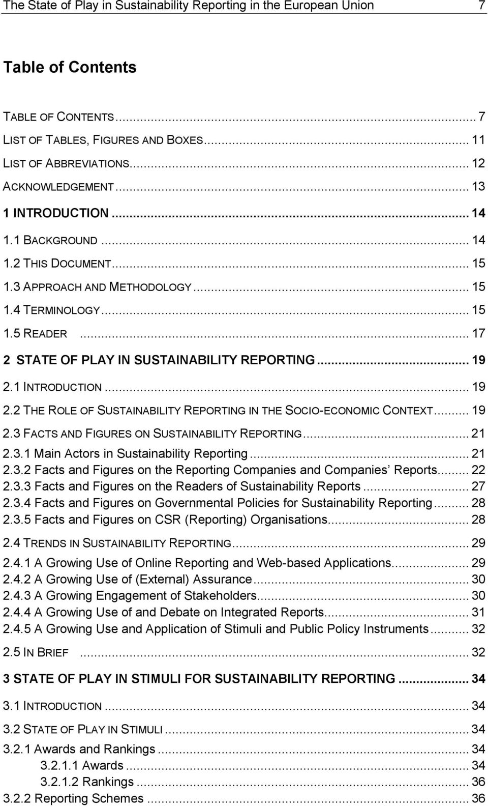 1 INTRODUCTION... 19 2.2 THE ROLE OF SUSTAINABILITY REPORTING IN THE SOCIO-ECONOMIC CONTEXT... 19 2.3 FACTS AND FIGURES ON SUSTAINABILITY REPORTING... 21 2.3.1 Main Actors in Sustainability Reporting.