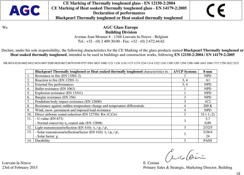 62 Declare, under his sole responsibility, the following characteristics for the CE Marking of the glass products named Blackpearl Thermally toughened or Heat soaked thermally toughened, intended to