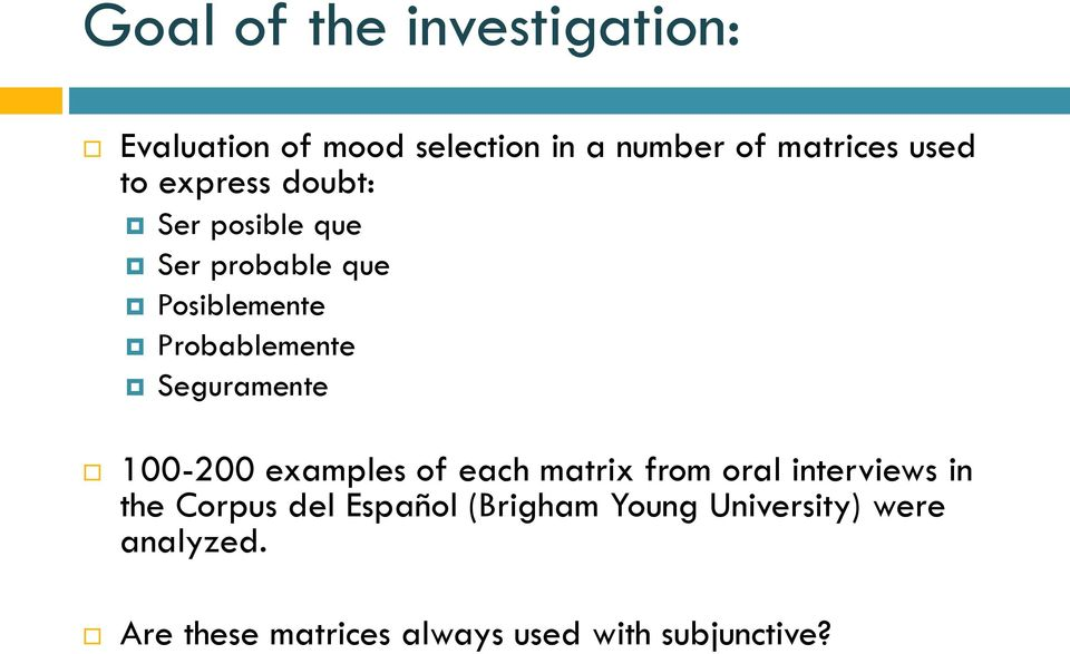 Seguramente 100-200 examples of each matrix from oral interviews in the Corpus del