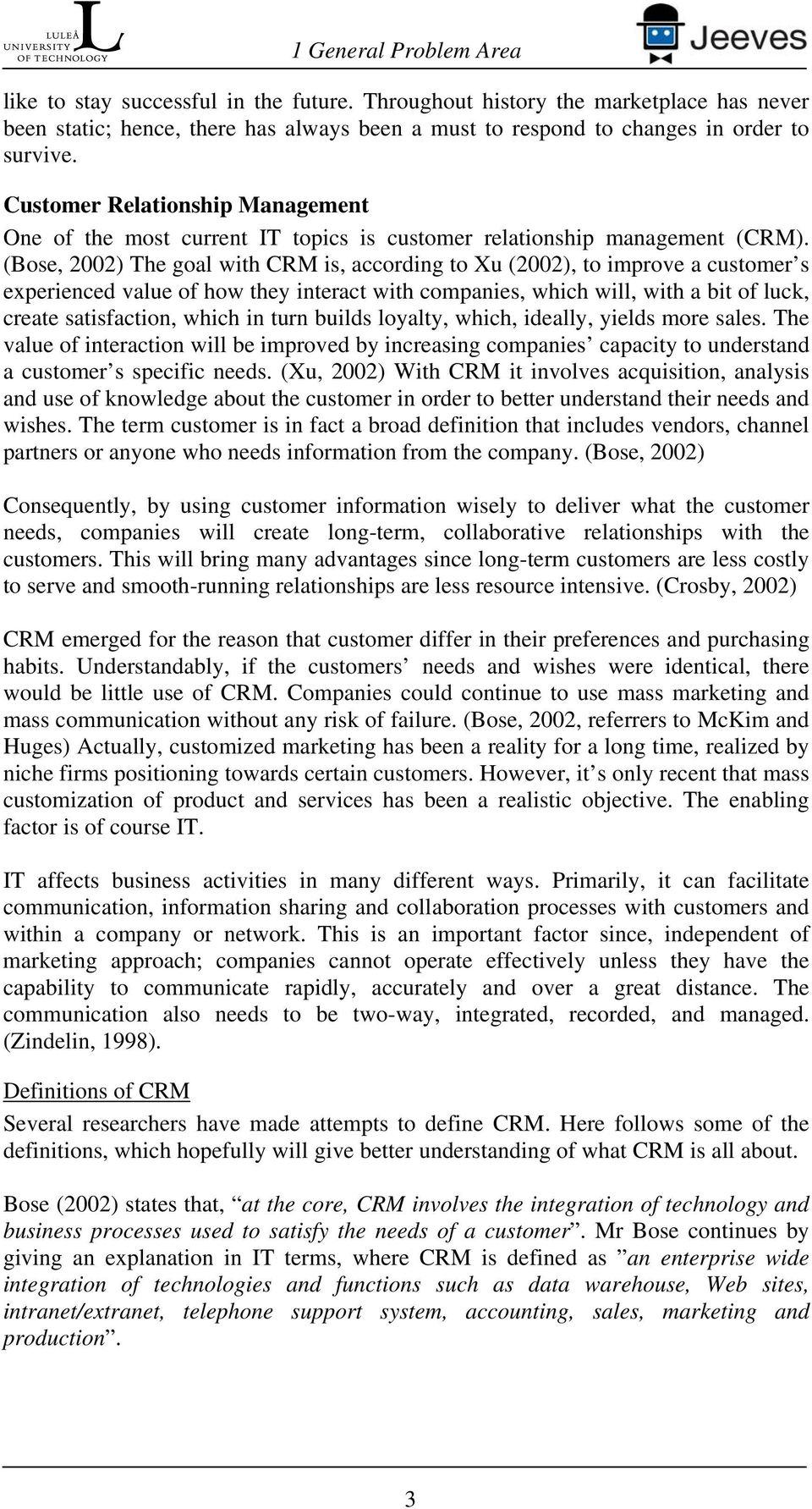 (Bose, 2002) The goal with CRM is, according to Xu (2002), to improve a customer s experienced value of how they interact with companies, which will, with a bit of luck, create satisfaction, which in