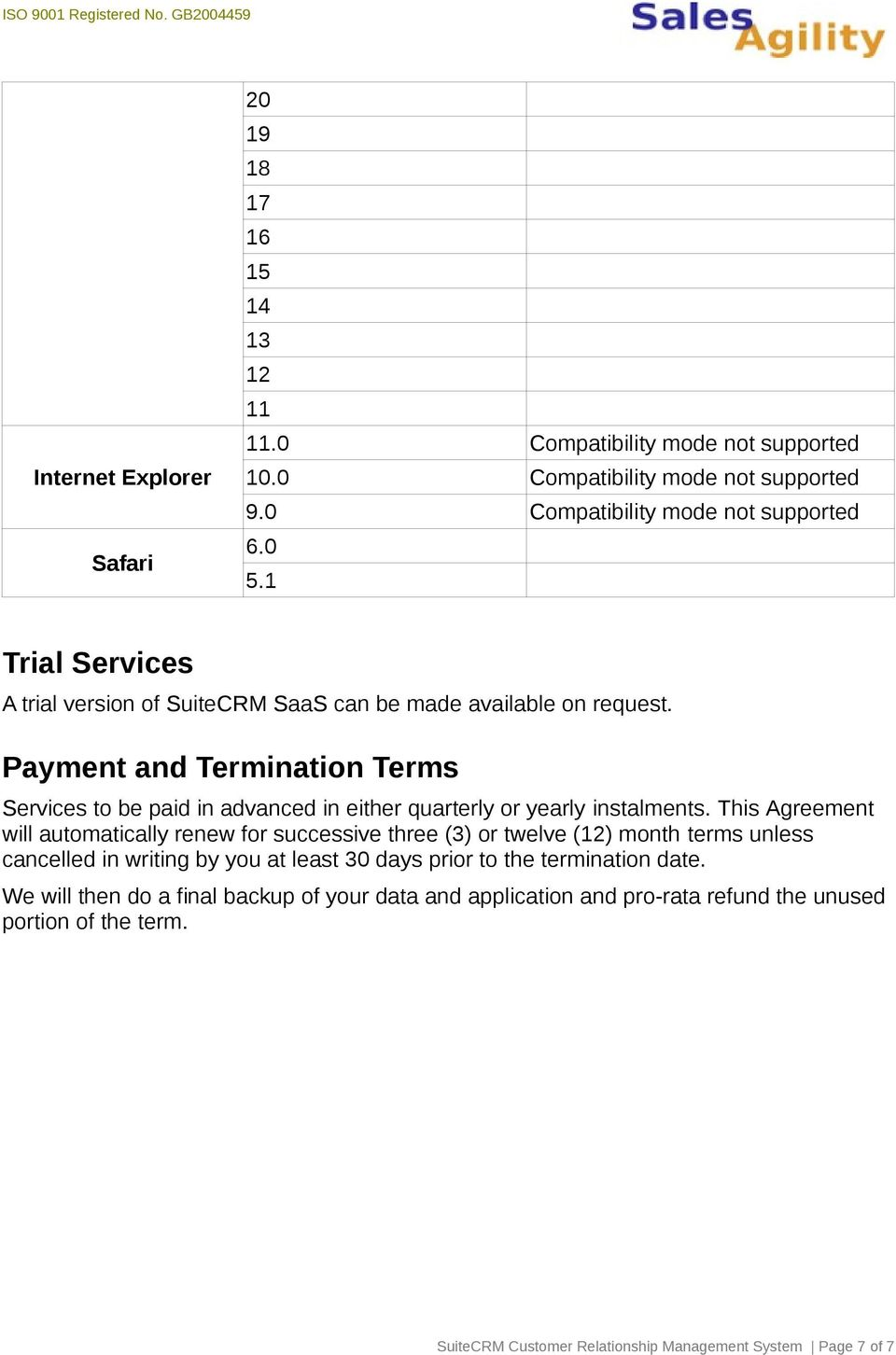 Payment and Termination Terms Services to be paid in advanced in either quarterly or yearly instalments.