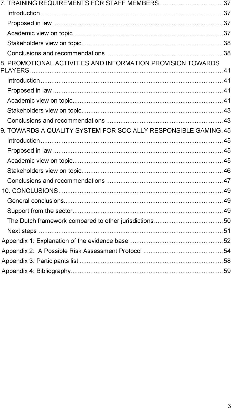 .. 43 Conclusions and recommendations... 43 9. TOWARDS A QUALITY SYSTEM FOR SOCIALLY RESPONSIBLE GAMING. 45 Introduction... 45 Proposed in law... 45 Academic view on topic.