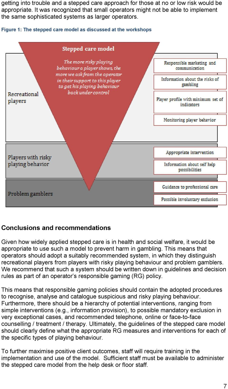 Figure 1: The stepped care model as discussed at the workshops Conclusions and recommendations Given how widely applied stepped care is in health and social welfare, it would be appropriate to use