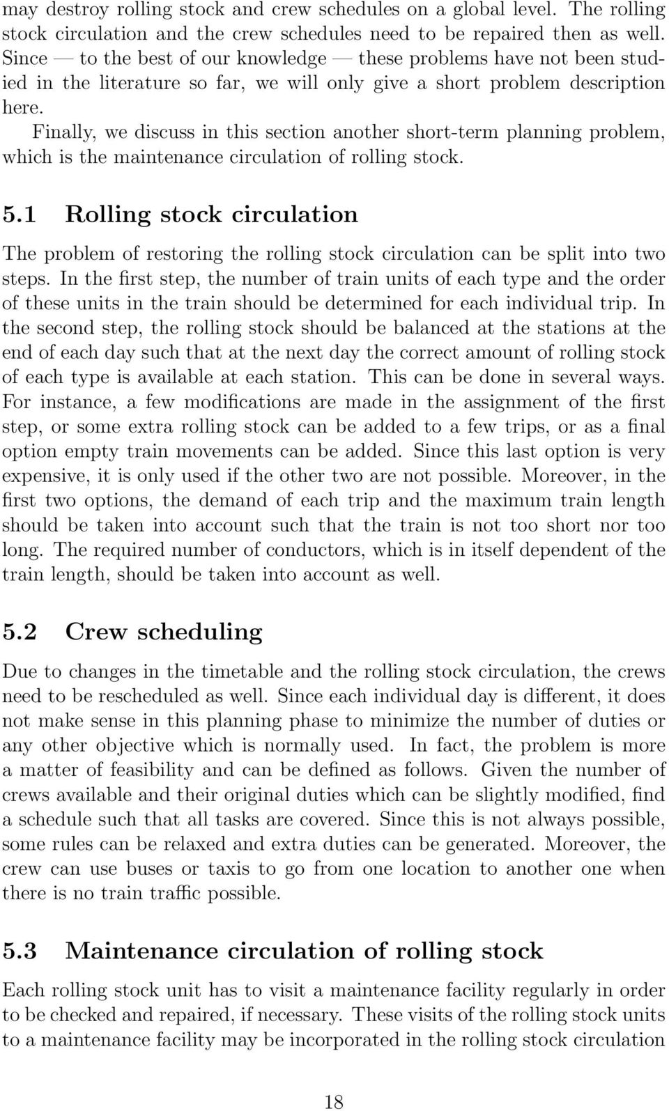 Finally, we discuss in this section another short-term planning problem, which is the maintenance circulation of rolling stock. 5.
