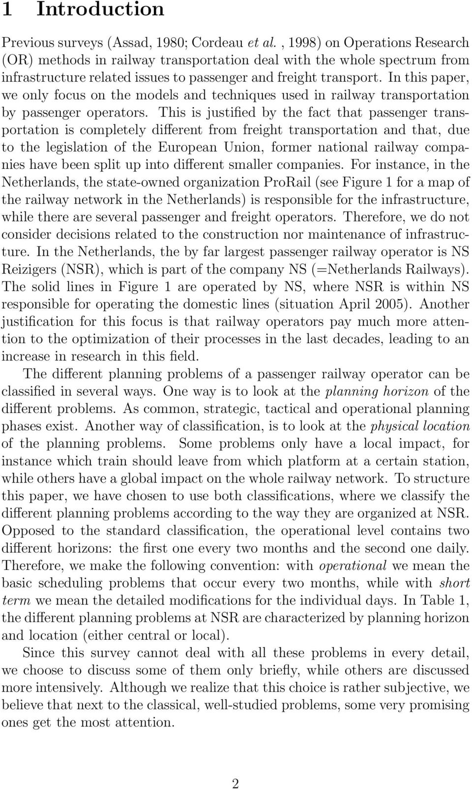 In this paper, we only focus on the models and techniques used in railway transportation by passenger operators.