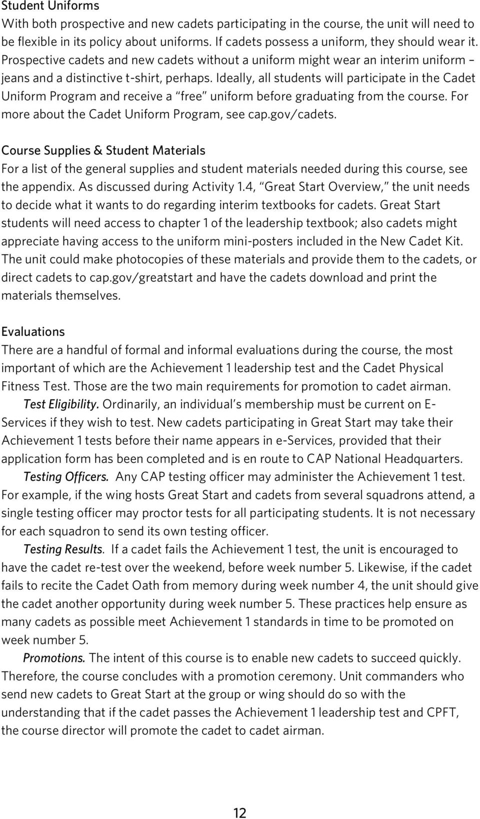 Ideally, all students will participate in the Cadet Uniform Program and receive a free uniform before graduating from the course. For more about the Cadet Uniform Program, see cap.gov/cadets.