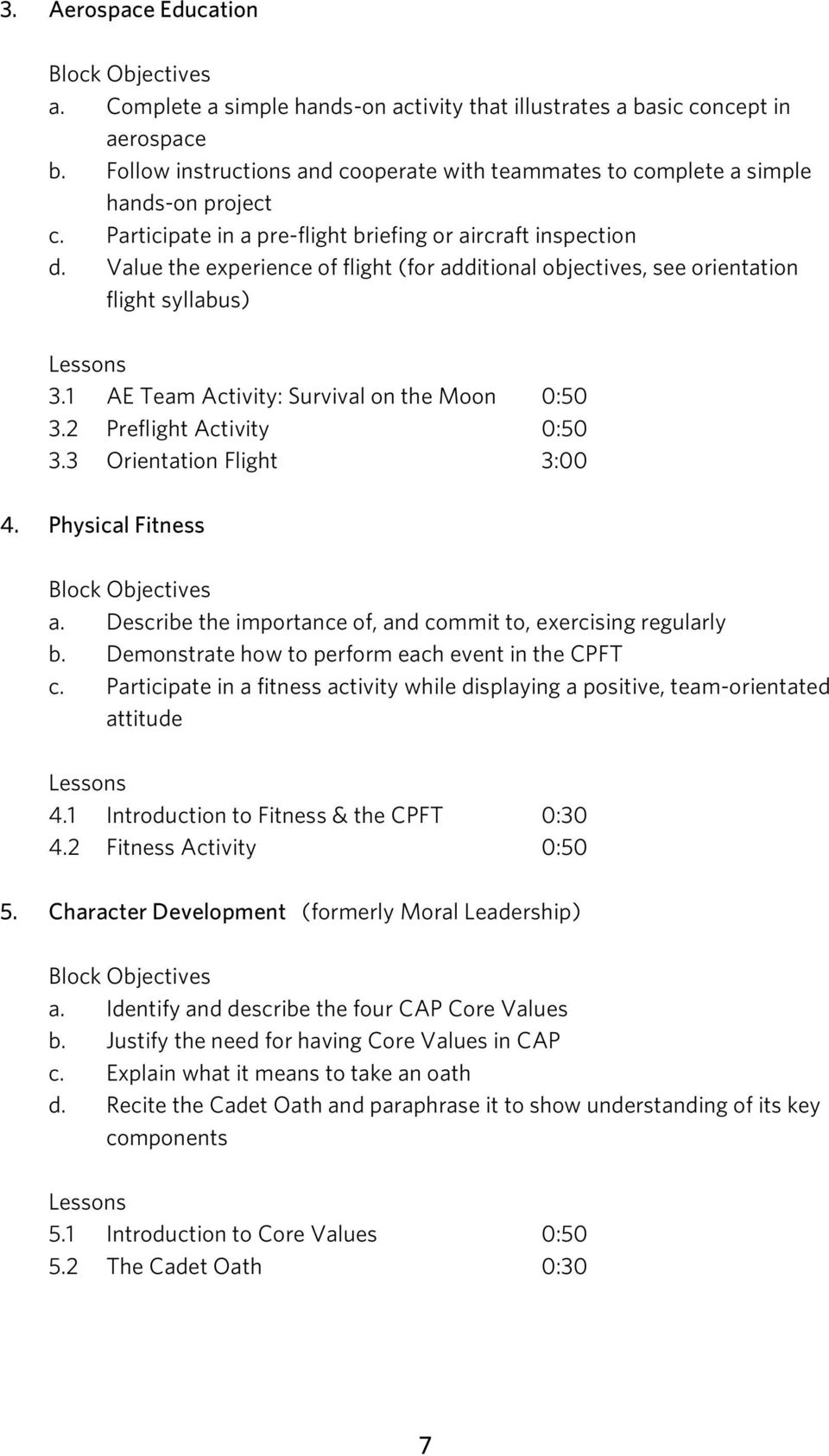 Value the experience of flight (for additional objectives, see orientation flight syllabus) Lessons 3.1 AE Team Activity: Survival on the Moon 0:50 3.2 Preflight Activity 0:50 3.