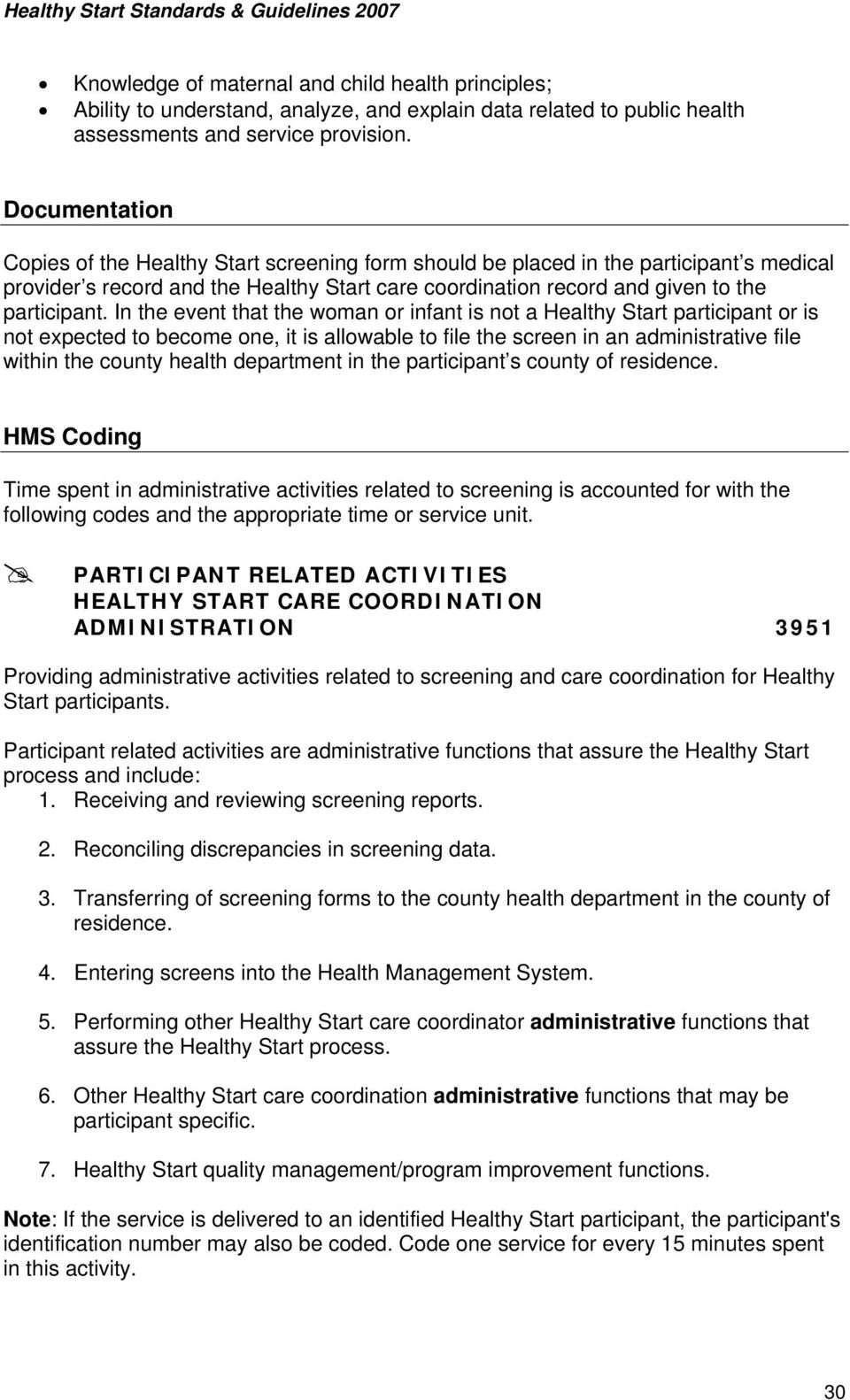 Documentation Copies of the Healthy Start screening form should be placed in the participant s medical provider s record and the Healthy Start care coordination record and given to the participant.