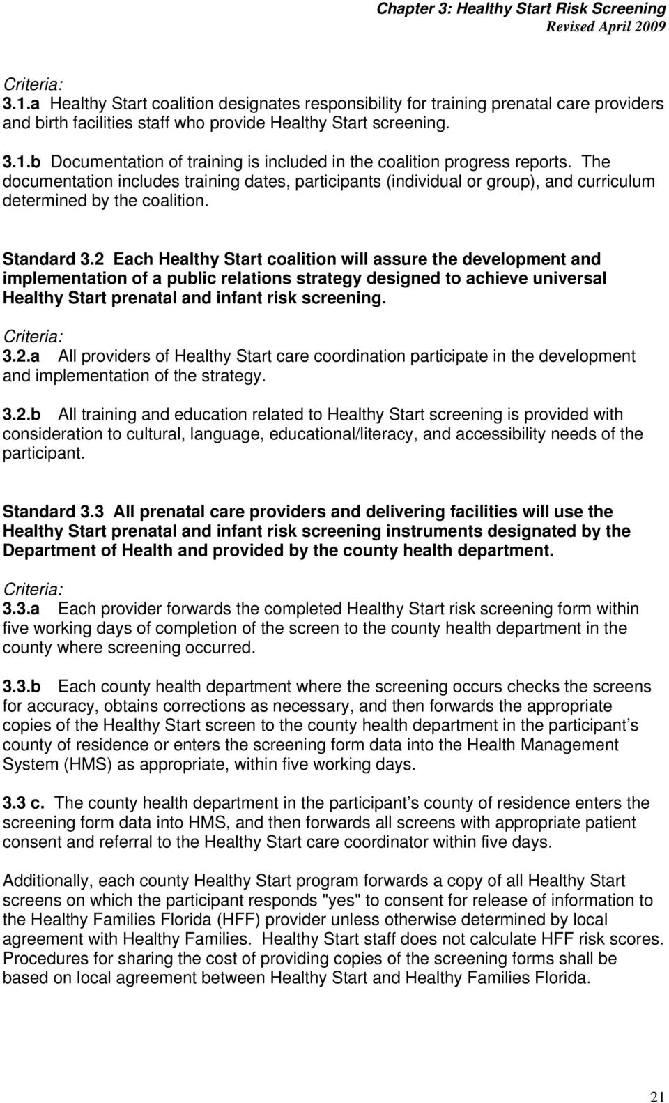 2 Each Healthy Start coalition will assure the development and implementation of a public relations strategy designed to achieve universal Healthy Start prenatal and infant risk screening.