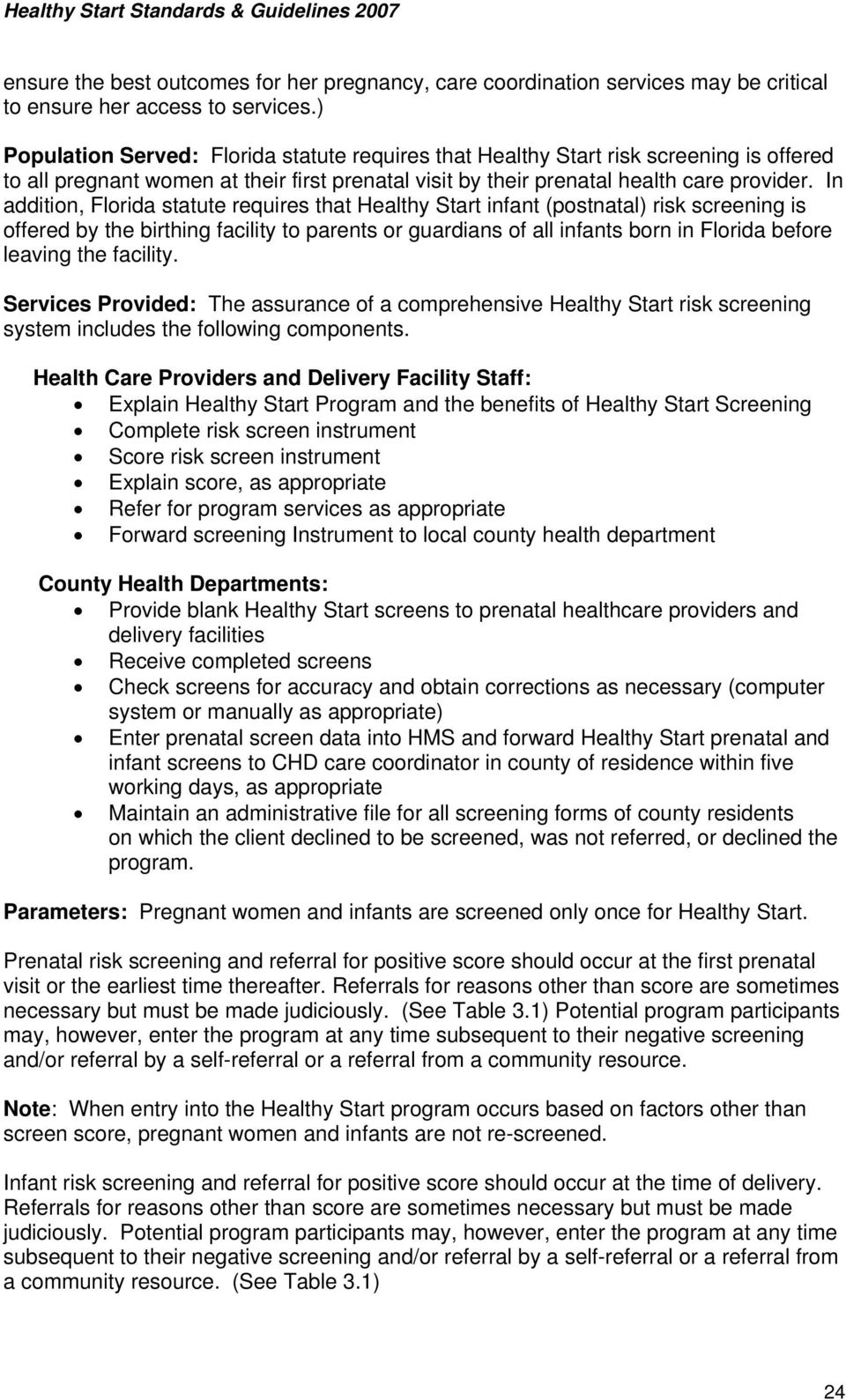 In addition, Florida statute requires that Healthy Start infant (postnatal) risk screening is offered by the birthing facility to parents or guardians of all infants born in Florida before leaving