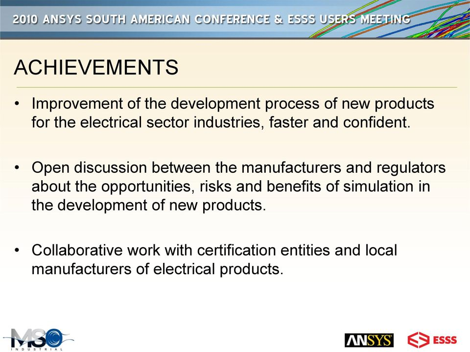 Open discussion between the manufacturers and regulators about the opportunities, risks and