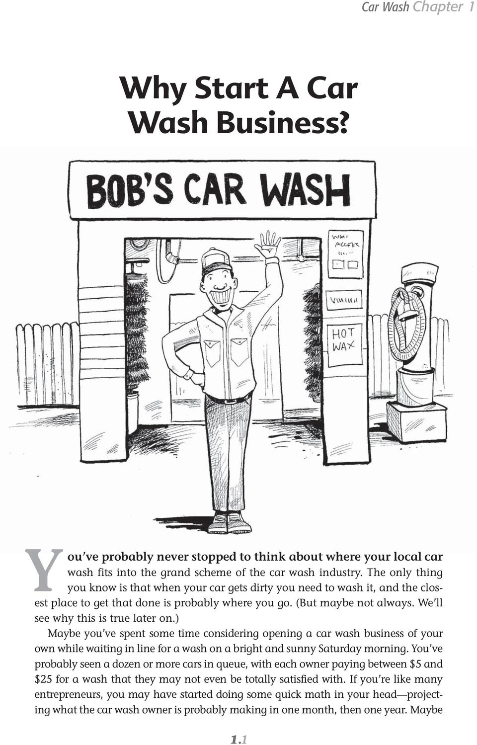 We ll see why this is true later on.) Maybe you ve spent some time considering opening a car wash business of your own while waiting in line for a wash on a bright and sunny Saturday morning.