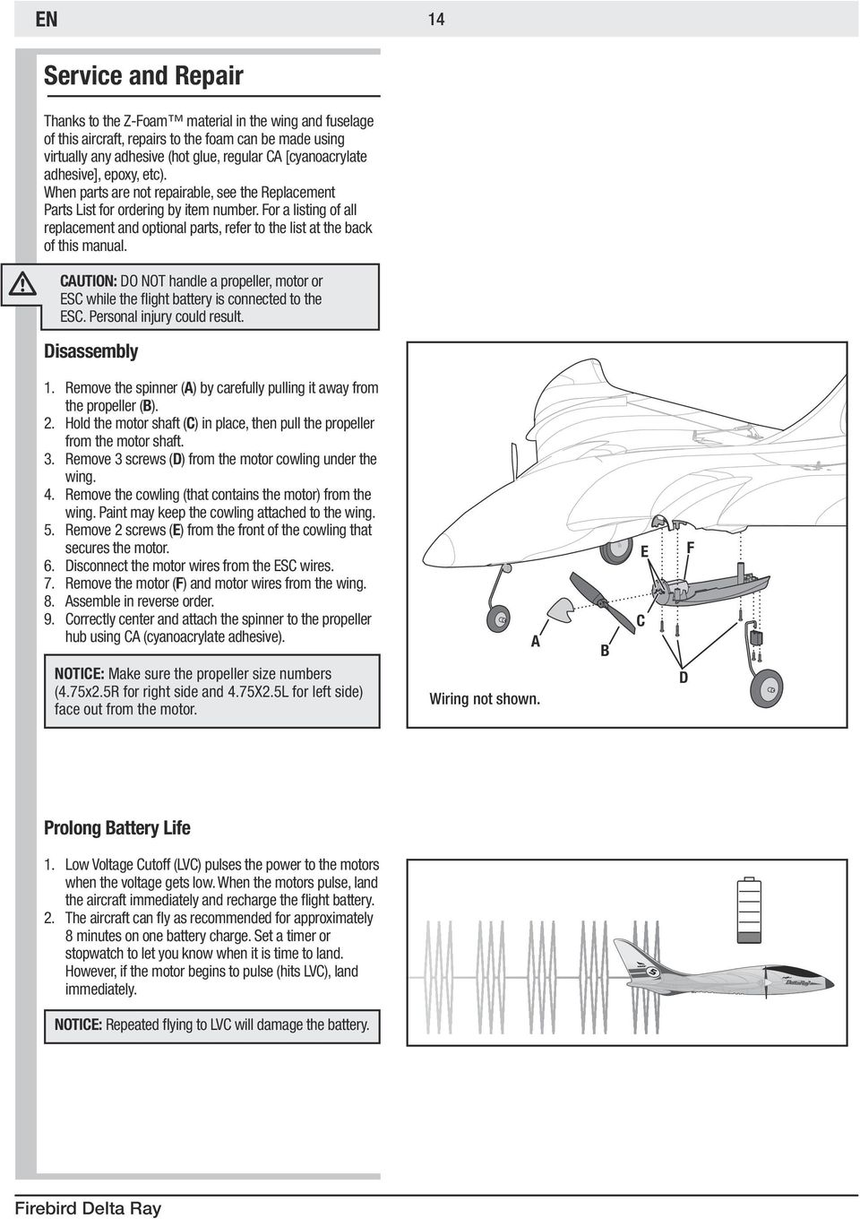 For a listing of all replacement and optional parts, refer to the list at the back of this manual. CAUTION: DO NOT handle a propeller, motor or ESC while the flight battery is connected to the ESC.